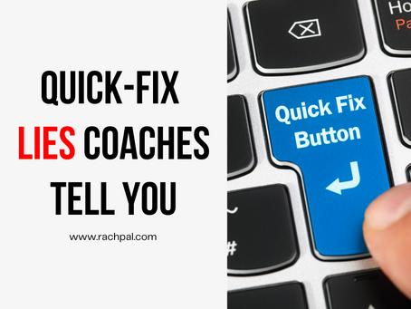 Quick-fix LIES Coaches Tell You
