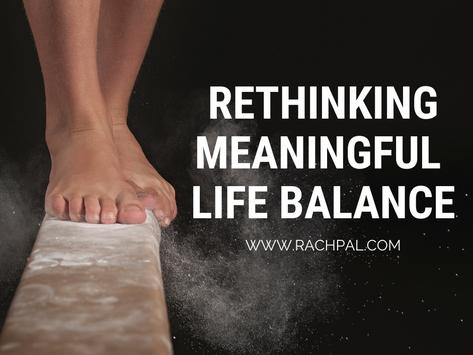 Rethinking Meaningful Life Balance