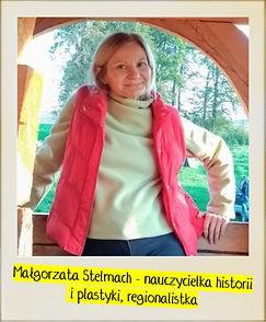 Małgorzata Stelmach - nauczycielka historii i plastyki, regionalistka