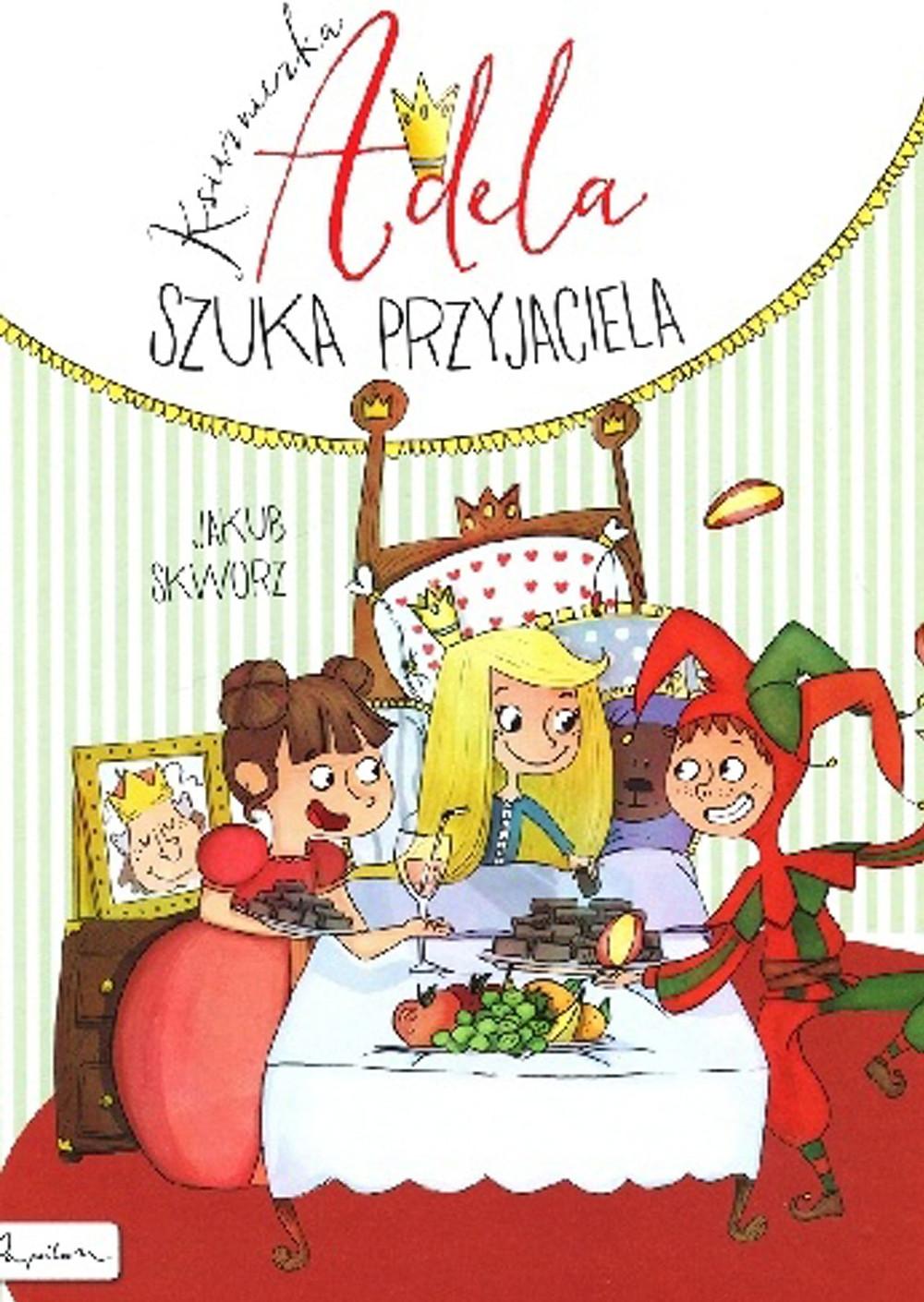 """Jakub Skworz - """"Księżniczka Adela szuka przyjaciela"""""""