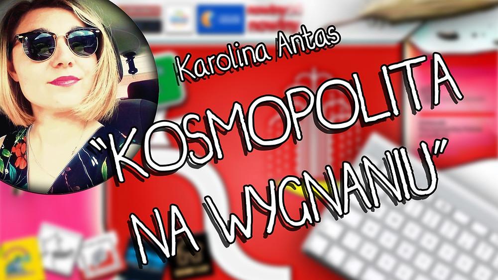 """""""Kosmopolita na wygnaniu"""" - Karolina Antas - II miejsce w konkursie """"Co w sercu, to na papierze""""."""