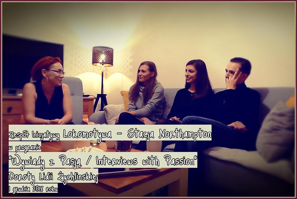 """Zespół Inicjatywy Lokomotywa Stacja Northampton w programie """"Wywiady z pasją / Interviews with Passion"""" Doroty Lidii Żychlińskiej"""