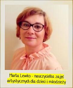 Marta Lewko - nauczycielka zajęć artystycznych dla dzieci  i młodzieży