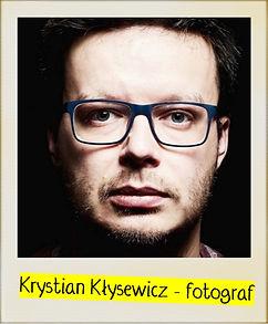 Przewodniczący Jury: Krystian Kłysewicz - fotograf