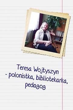 Teresa Wojtyszyn - polonistka, bibliotekarka, pedagog