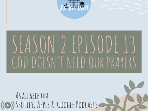 Season 2 Episode 13: God Doesn't Need Our Prayers