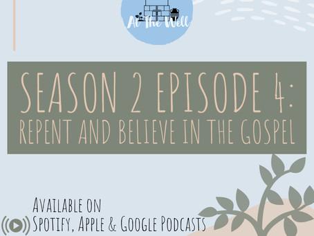 Season 2 Episode 4: Repent and Believe in the Gospel