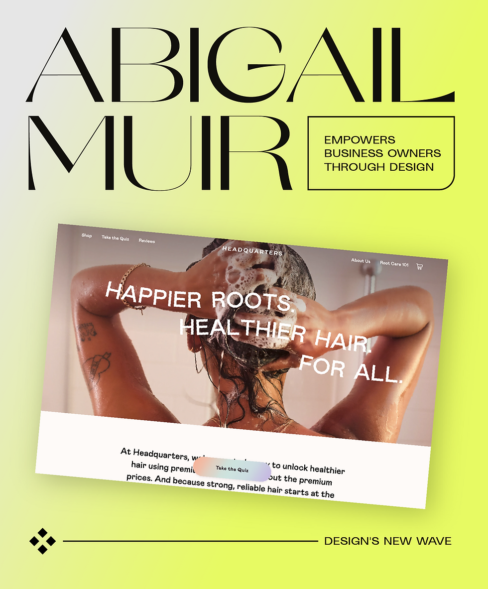 """Typography reading """"Abigail Muir empowers business owners through design"""" and a screenshot of the Headquarters website design"""