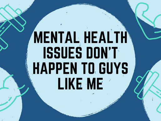 Mental health issues don't happen to guys like me