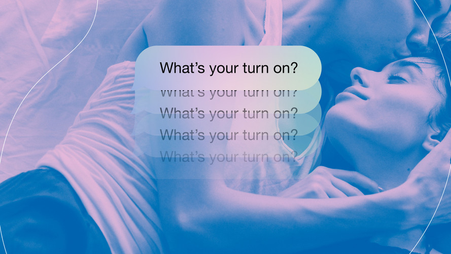 Whats your turn on?
