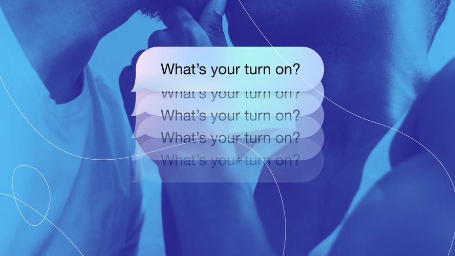 Whats your turnOn?