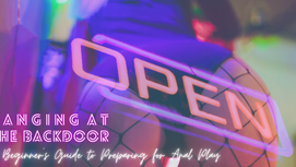 Banging at the backdoor: A Beginner's Guide to Preparing for Anal Play.