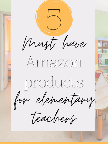 5 Must Have Amazon Products for Elementary Teachers