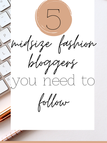 5 Mid-Size Fashion Bloggers You Need to Follow