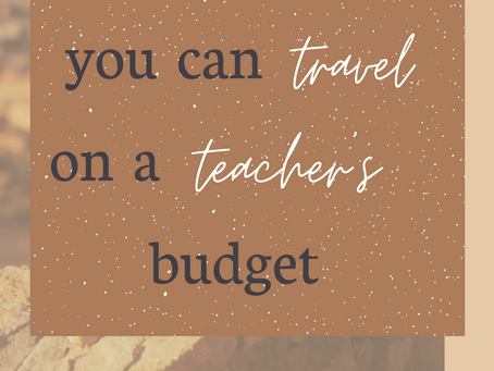 4 Simple Ways You Can Travel on a Teacher's Budget