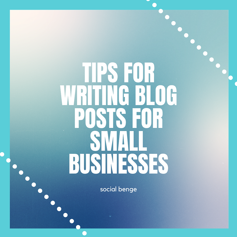 Tips for Writing Blog Posts for Small Businesses