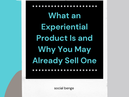 What an Experiential Product Is and Why You May Already Sell One