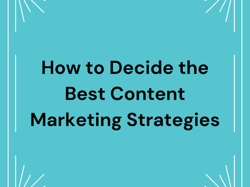 How to Decide the Best Content Marketing Strategies