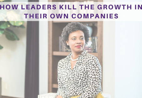 How Leaders Kill the Growth in their Own Companies