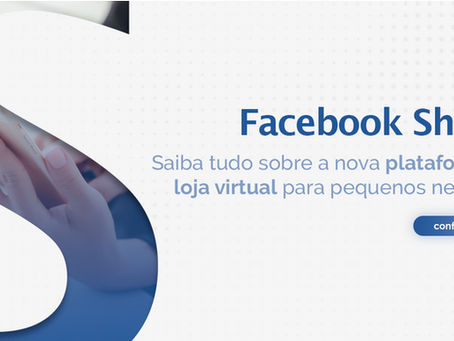 FACEBOOK SHOPS: saiba tudo sobre a nova plataforma de loja virtual para pequenos negócios