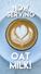 Now Serving Oatmilk!