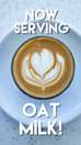 Now Serving Oatmilk!