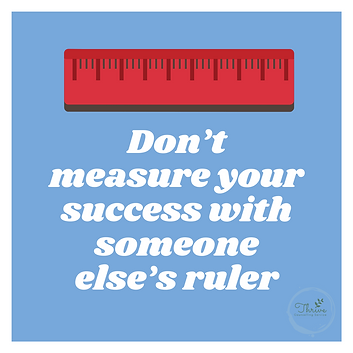 Dont measure your success with someone e