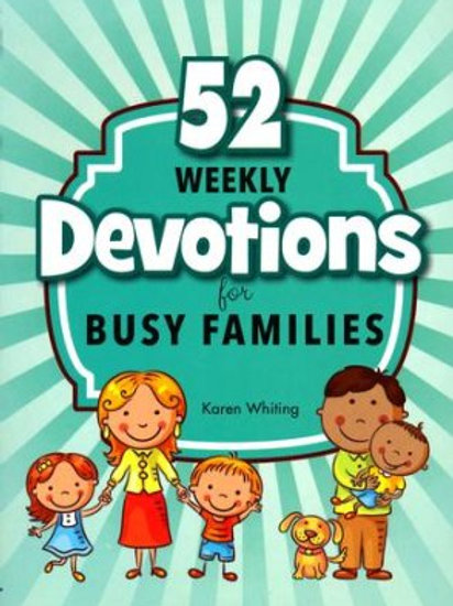 52 Weekly Devotions For Busy Families by Karen Whiting