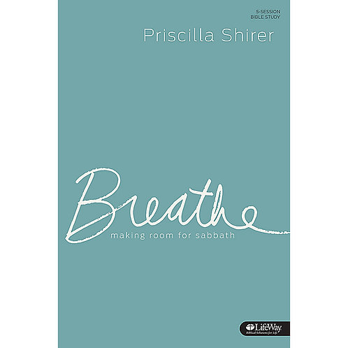 Breathe-Making Room For Sabbath Study Journal by Priscilla Shirer