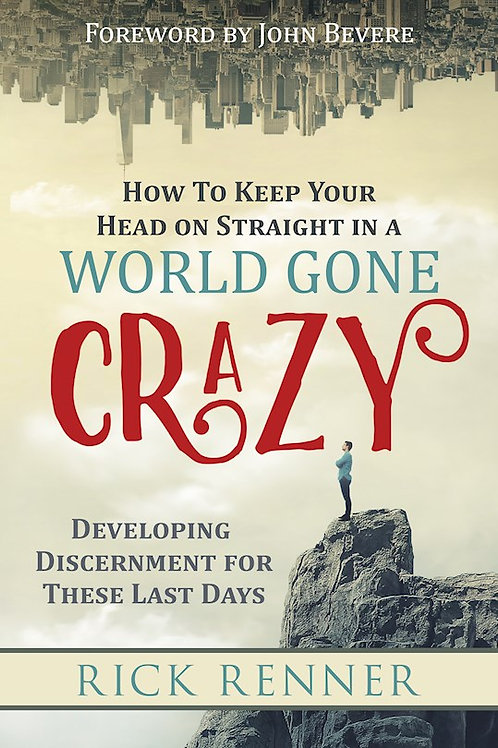 How To Keep Your Head On Straight In A World Gone Crazy Developing Discernment For These Last Days by Rick Renner