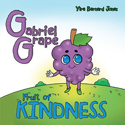 Gabriel Grape: The Fruit of KINDNESS by Yira Bernard Jones