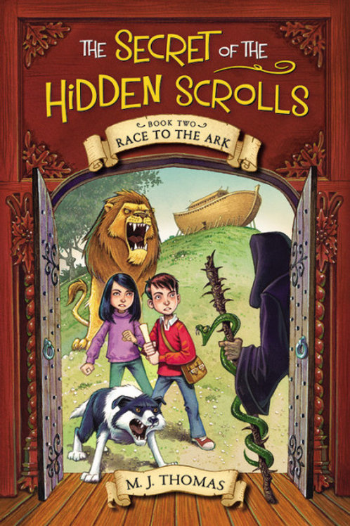 The Secret of the Hidden Scrolls: Race to the Ark  Book 2 by M. J. Thomas