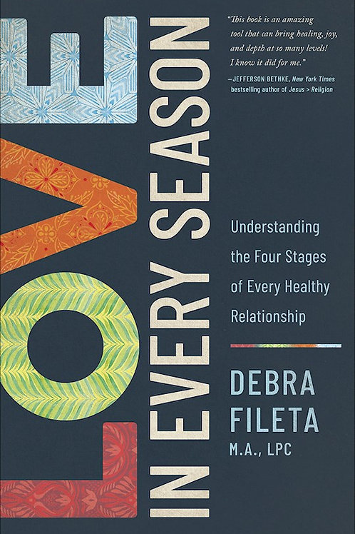 Love In Every Season by Debra Fileta M.A., LPC
