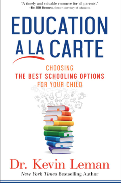 Education A LA Carte Choosing The Best Schooling Options For Your Child by Dr. Kevin Leman