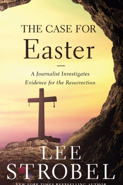 The Case For Easter A Journalist Investigates Evidence For The Resurrection