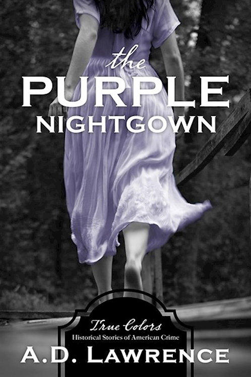 The Purple Nightgown True Colors Historical Stories of American Crime by A.D. Lawrence
