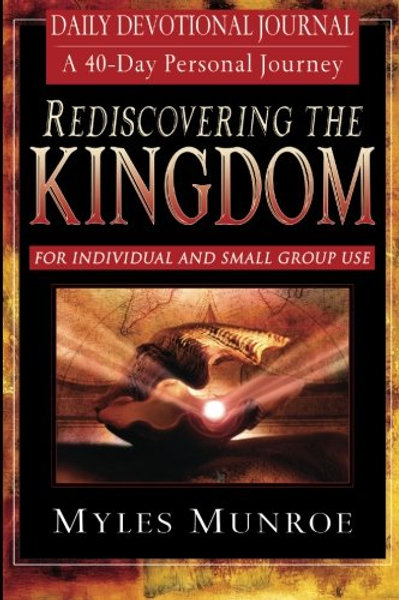 Rediscovering the Kingdom: A 40-Day Personal Journey: Ancient Hope for Our 21st Century World BY Munroe, Myles