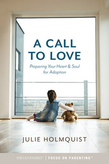 A Call To Love Preparing Your Heart & Soul for Adoption by Julie Holmquist