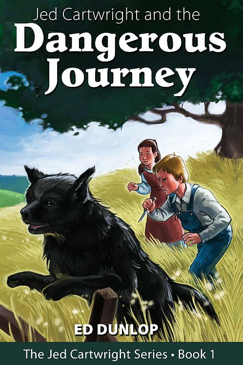 Jed Cartwright And The Dangerous Journey Book 1 The Jed Cartwright Series by Ed Dunlop