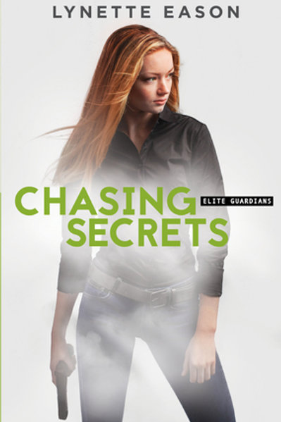 Chasing Secrets Elite Guardians Series Book 4 by Lynette Eason
