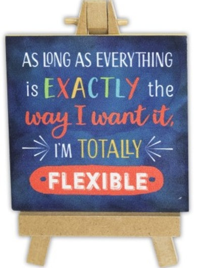 Plaque As Long As Everything Is Exactly The Way I Want It, I'm Totally Flexible!