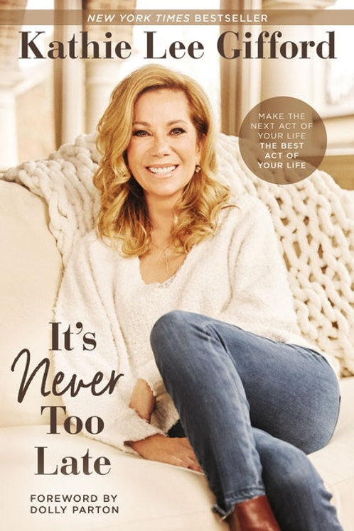 IT'S NEVER TOO LATE by Kathie Lee Gifford