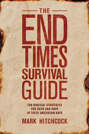 The End Times Survival Guide by Mark Hitchcock