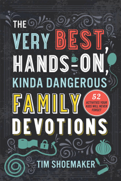 The Very Best, Hands-On, Kinda Dangerous Family Devotions by