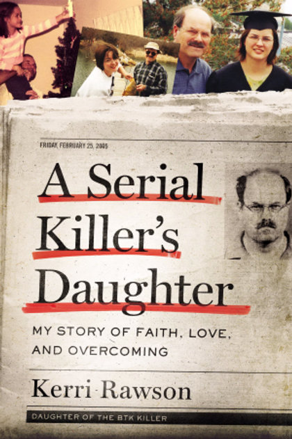 A Serial Killer's Daughter My Story of Faith, Love and Overcoming by Kerri Rawson