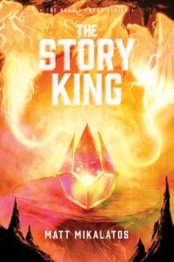 The Story King The Sunlit Lands Series Book 3 by Matt Mikalatos