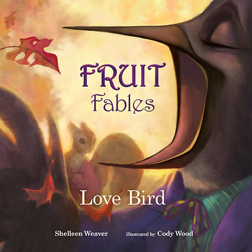 Fruit Fables Love Bird by Shelleen Weaver Illustrated by Cody Wood