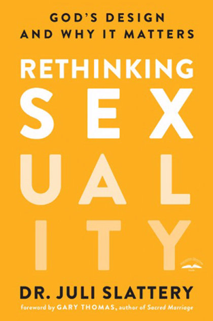 Rethinking Sexuality God's Design And Why It Matters by Dr. Juli Slattery