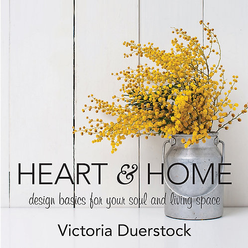 Heart & Home Design Basics for Your Soul and Living Space By Victoria Duerstock