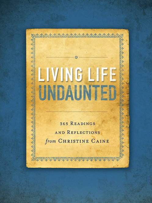 Living Life Undaunted 365 Readings and Reflections from Christine Caine